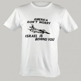 """America Don't Worry, Israel is Behind You"" T-shirt (T-51)"